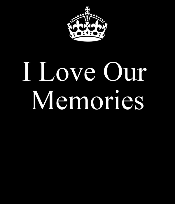 I Love Our  Memories