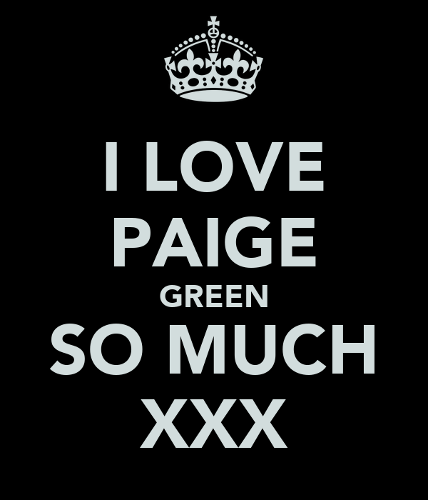 I LOVE PAIGE GREEN SO MUCH XXX
