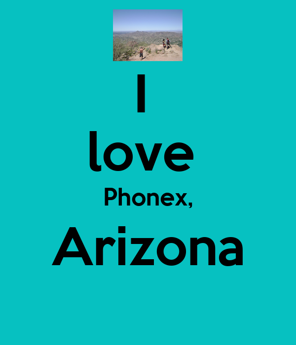I  love  Phonex, Arizona