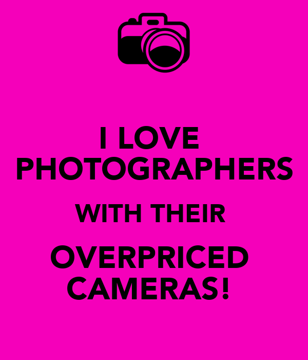 I LOVE  PHOTOGRAPHERS WITH THEIR  OVERPRICED  CAMERAS!
