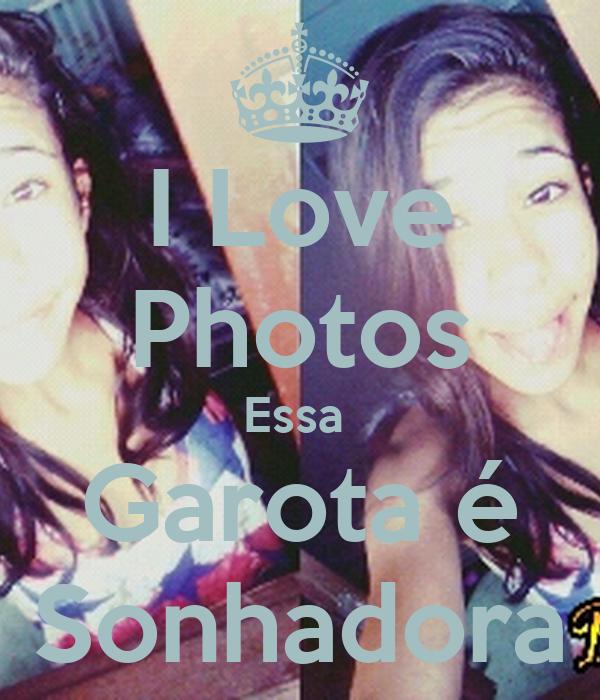 I Love Photos Essa  Garota é Sonhadora
