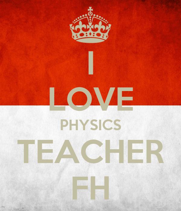 I LOVE PHYSICS TEACHER FH
