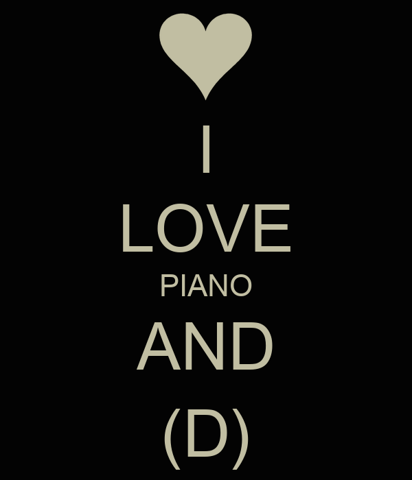 I LOVE PIANO AND (D)