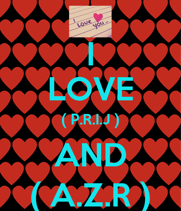 I LOVE ( P.R.I.J ) AND ( A.Z.R )