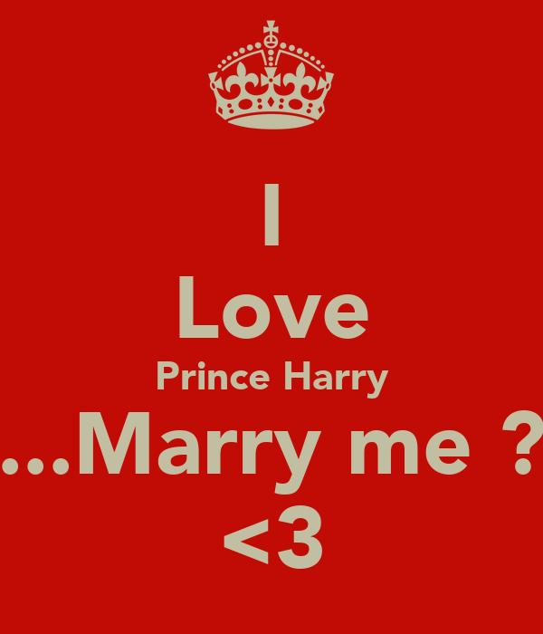 I Love Prince Harry ...Marry me ? <3