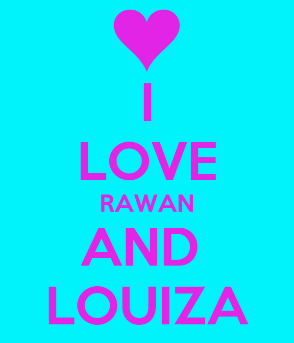 I LOVE RAWAN AND  LOUIZA