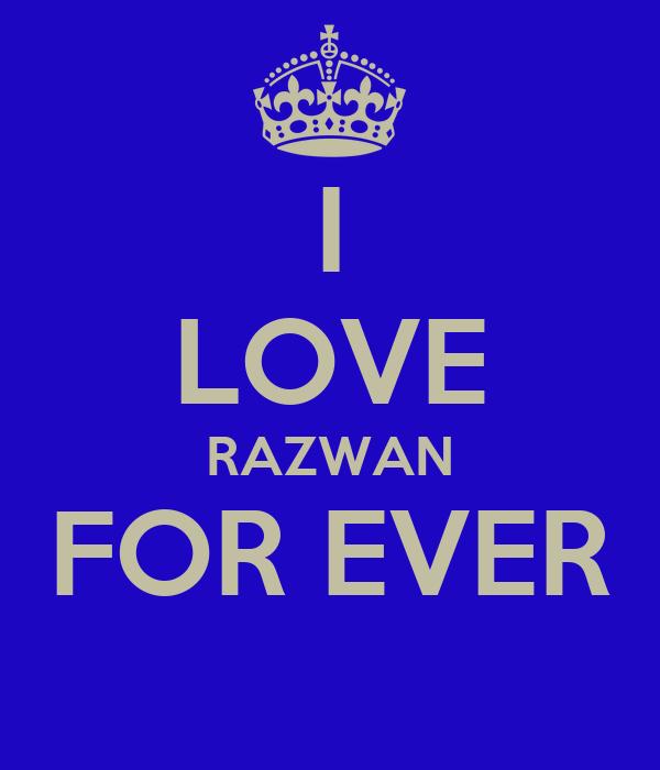 I LOVE RAZWAN FOR EVER
