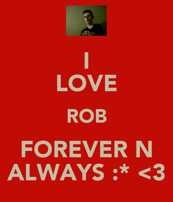 I LOVE ROB FOREVER N ALWAYS :* <3