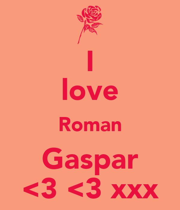 I love Roman Gaspar <3 <3 xxx