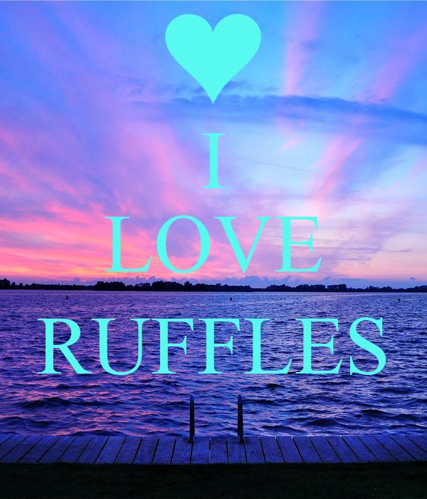 I LOVE  RUFFLES