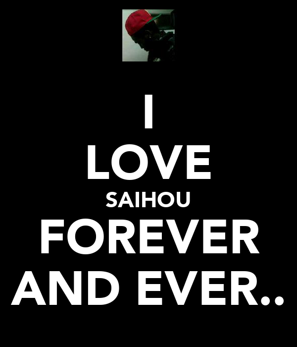 I LOVE SAIHOU FOREVER AND EVER..