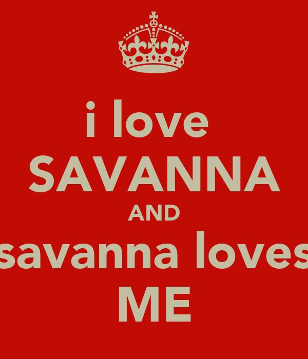 i love  SAVANNA AND savanna loves ME
