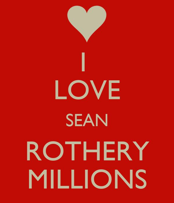 I  LOVE SEAN ROTHERY MILLIONS