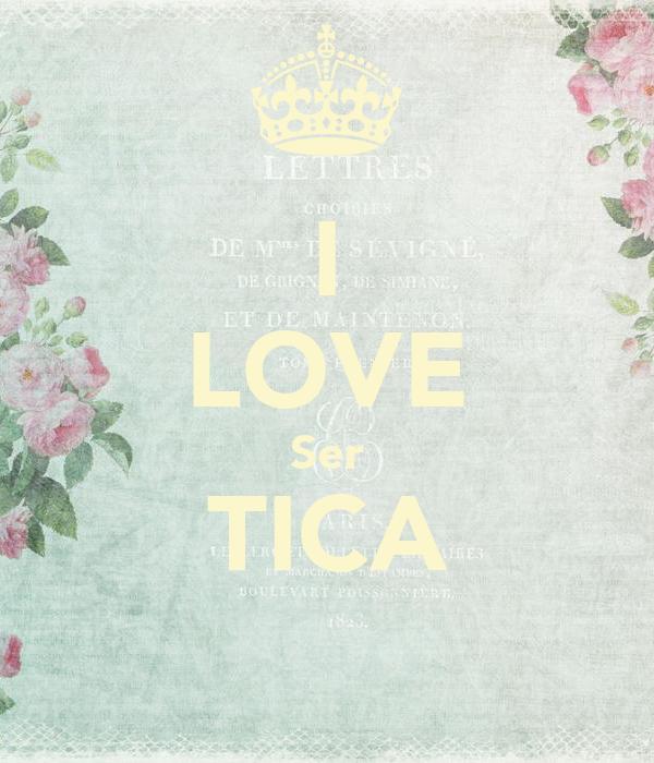 I LOVE Ser TICA