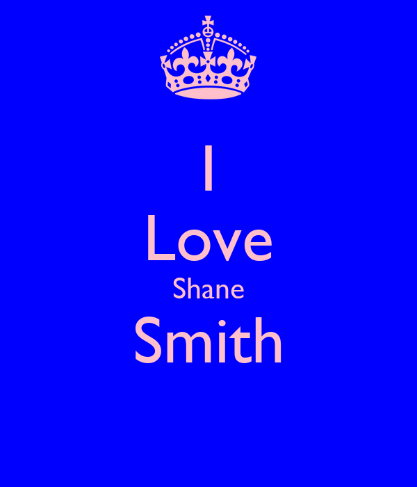 I Love Shane Smith