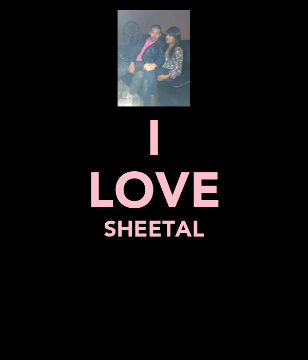 I LOVE SHEETAL