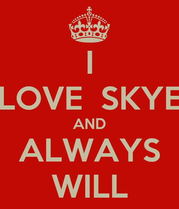 I LOVE  SKYE AND ALWAYS WILL