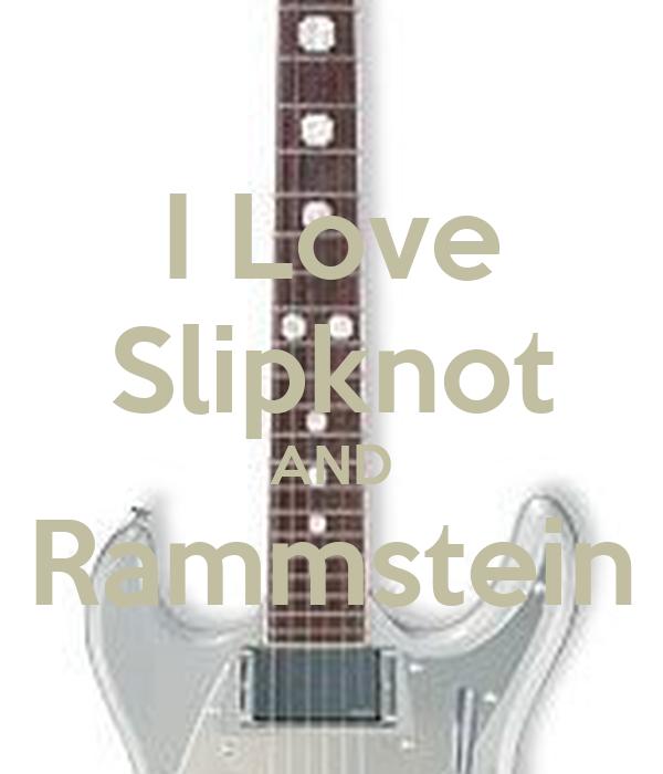 I Love Slipknot AND Rammstein