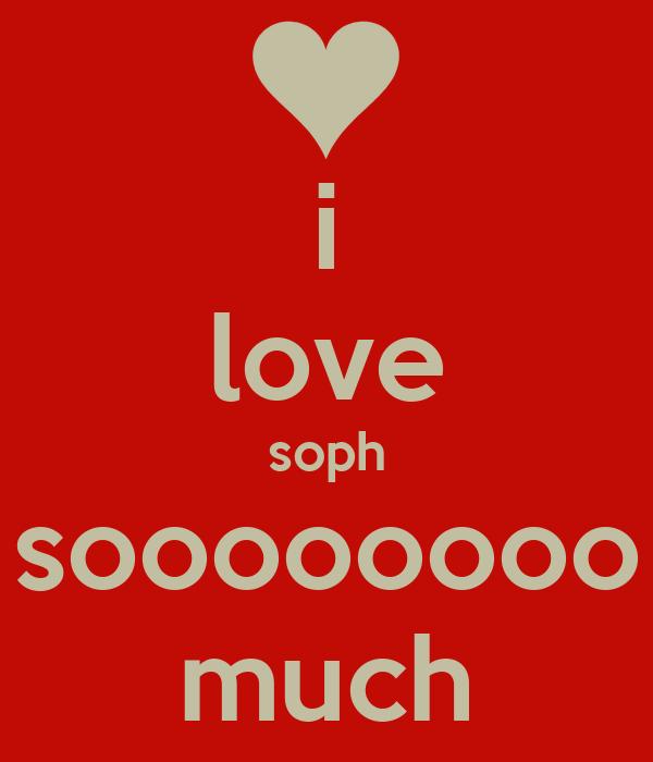 i love soph soooooooo much