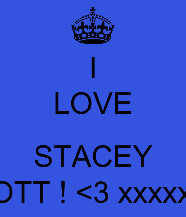I LOVE  STACEY SCOTT ! <3 xxxxxxxx