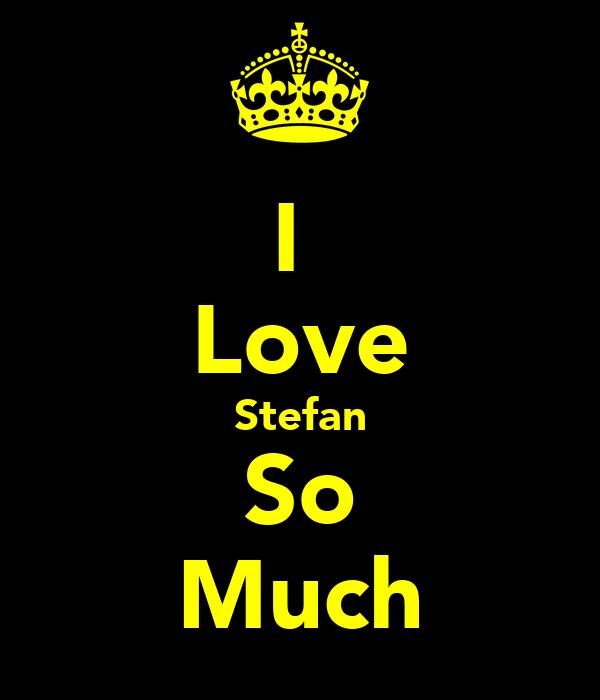 I  Love Stefan So Much