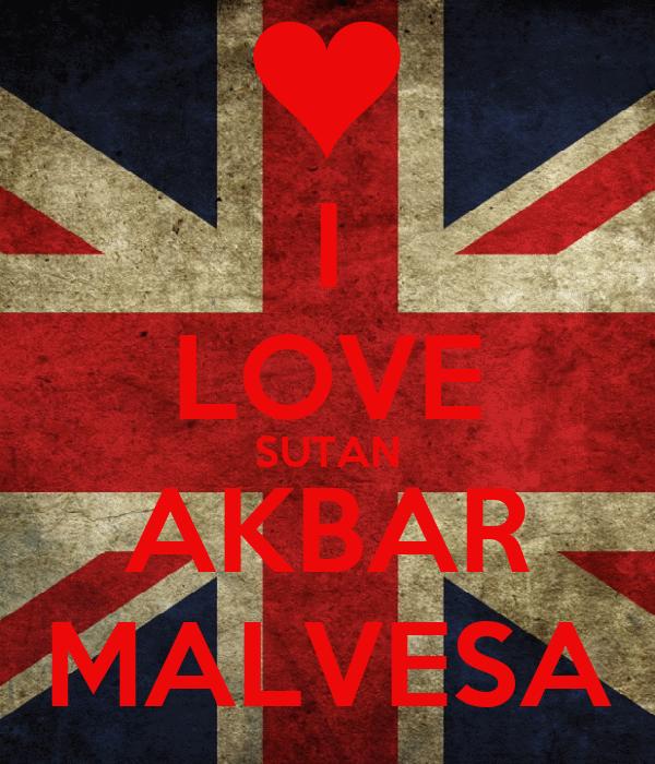 I LOVE SUTAN AKBAR MALVESA