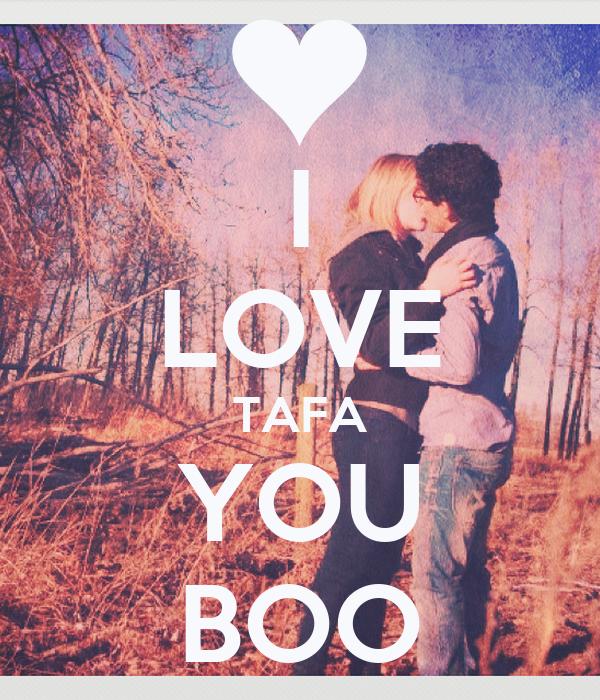 I LOVE TAFA YOU BOO