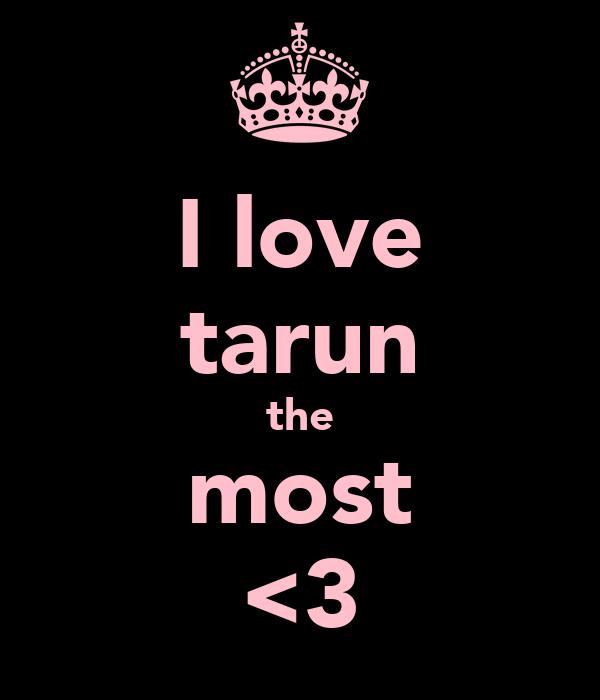 I love tarun the most <3