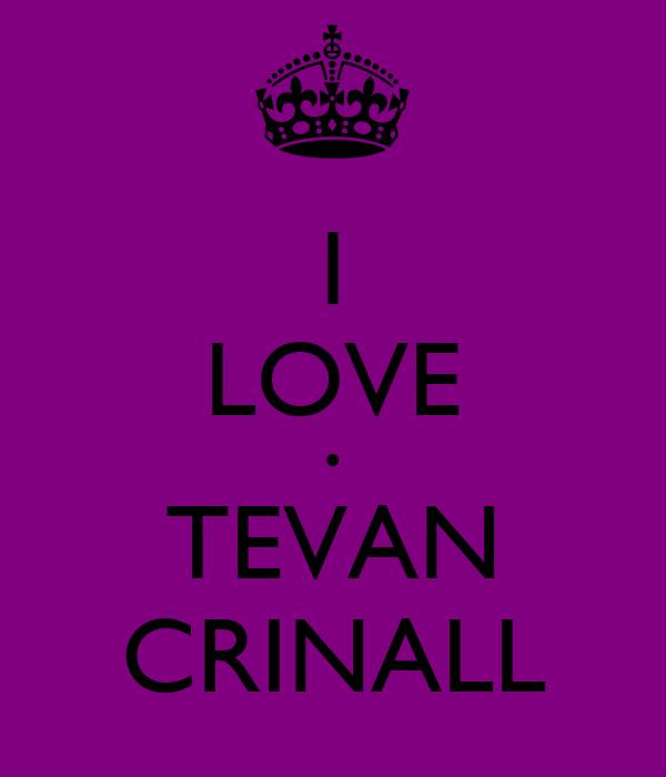 I LOVE • TEVAN CRINALL