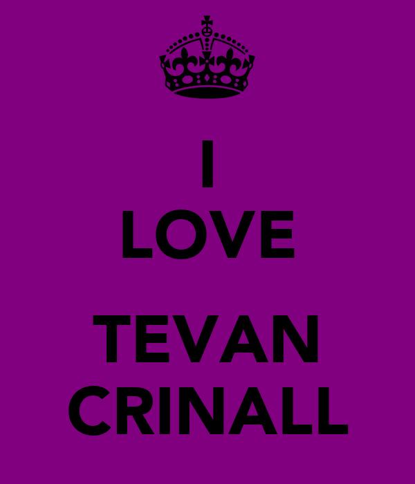 I LOVE ♥ TEVAN CRINALL