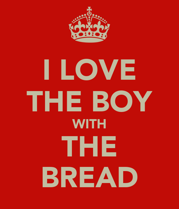 I LOVE THE BOY WITH THE BREAD