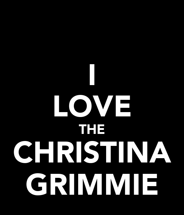 I LOVE THE CHRISTINA GRIMMIE