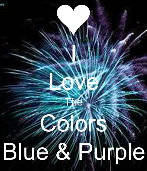I Love The Colors Blue & Purple