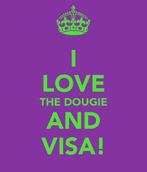I LOVE THE DOUGIE AND VISA!