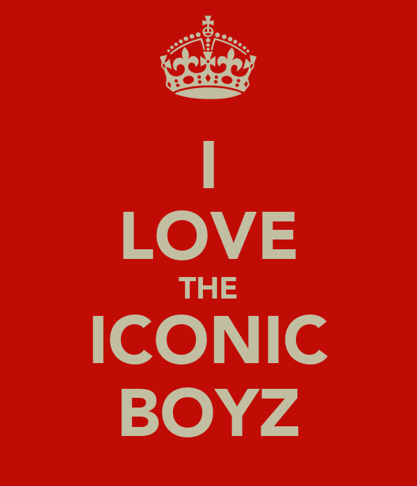 I LOVE THE ICONIC BOYZ