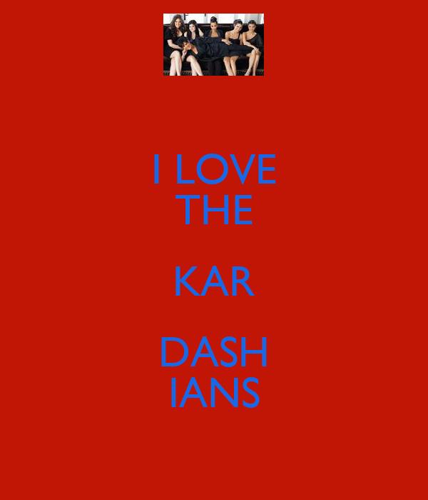 I LOVE THE KAR DASH IANS