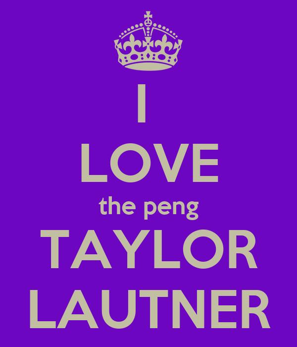 I  LOVE the peng TAYLOR LAUTNER