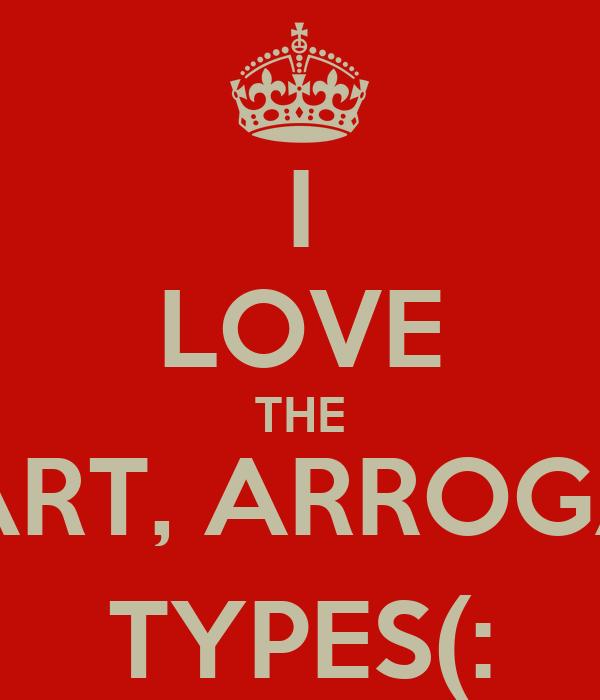 I LOVE THE SMART, ARROGANT TYPES(: