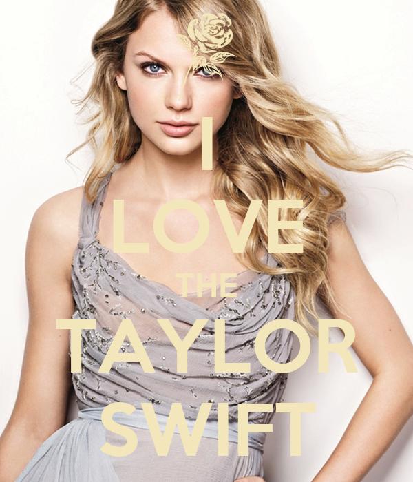 I LOVE THE TAYLOR SWIFT