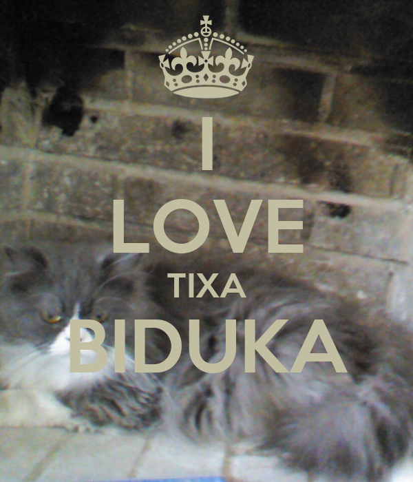 I LOVE TIXA BIDUKA