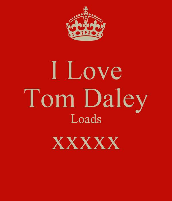 I Love Tom Daley Loads xxxxx