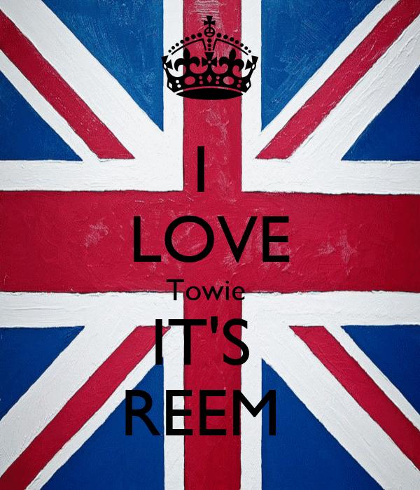 I  LOVE Towie  IT'S  REEM