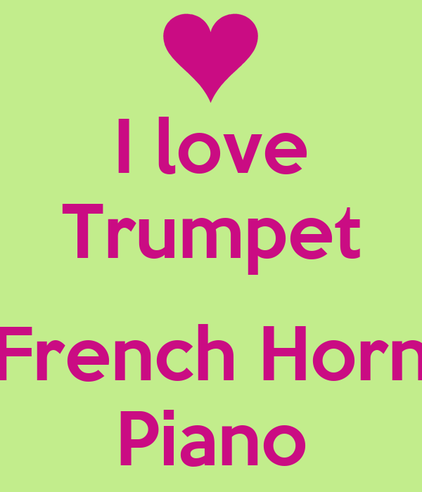 I love Trumpet  French Horn Piano
