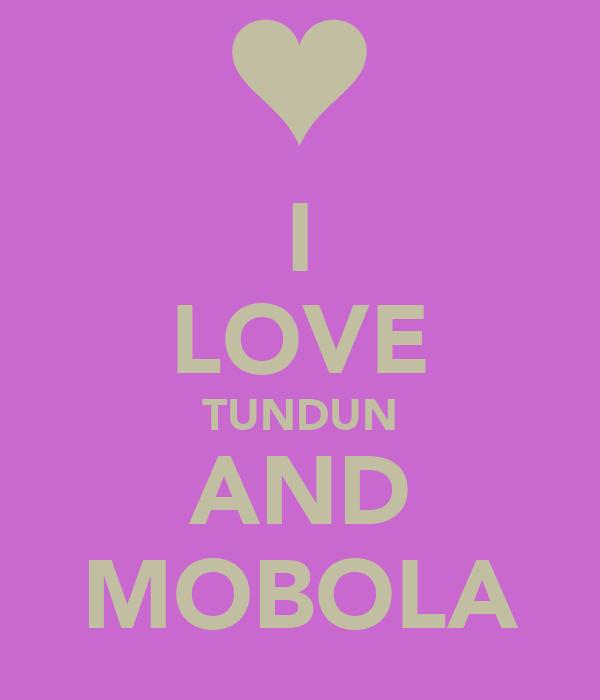 I LOVE TUNDUN AND MOBOLA