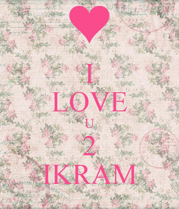 I LOVE U 2 IKRAM