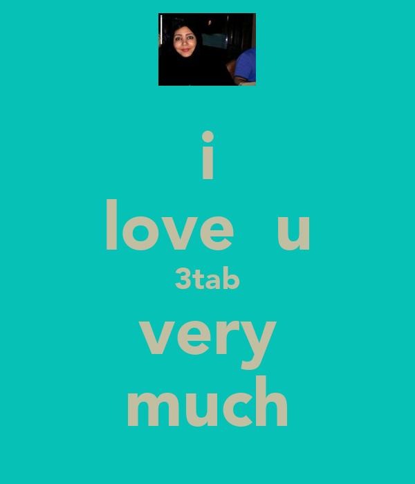 i love  u 3tab very much