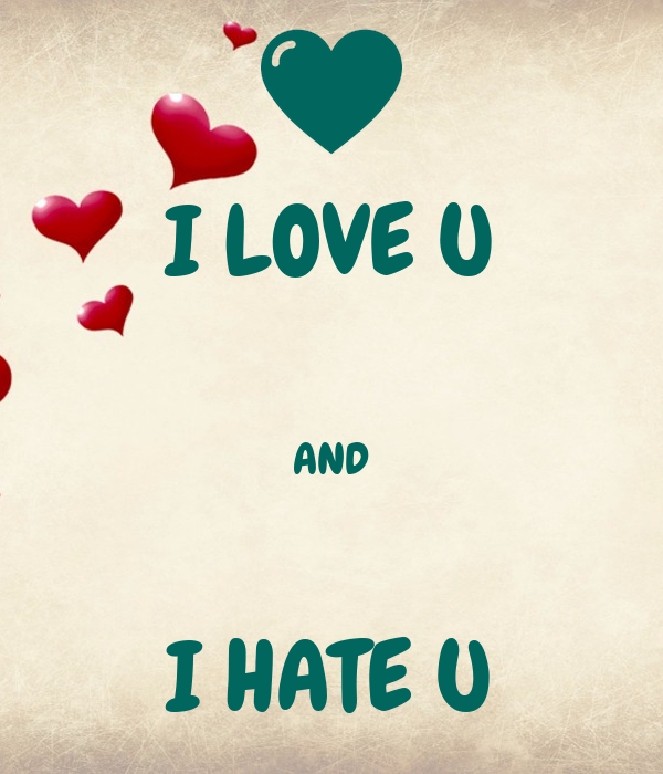I LOVE U AND I HATE U Poster : curraali : Keep Calm-o-Matic