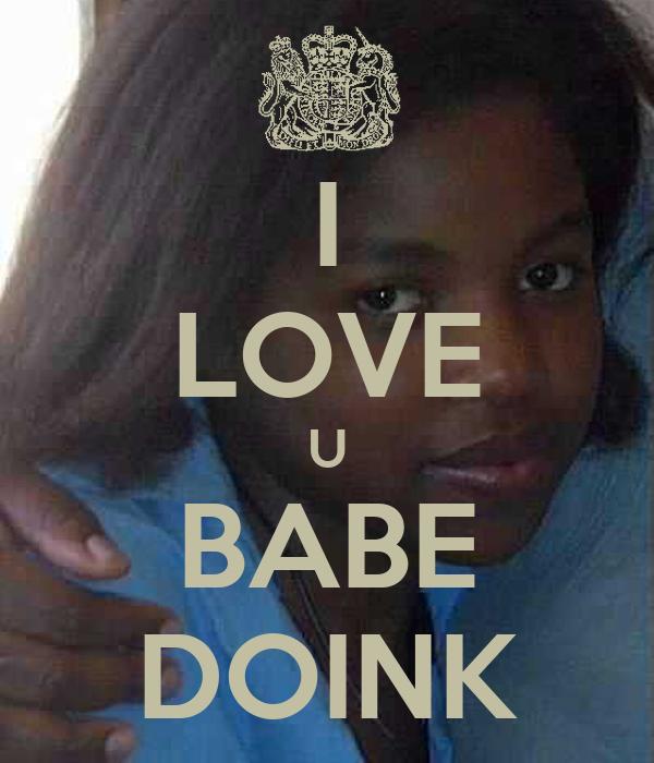 I LOVE U BABE DOINK