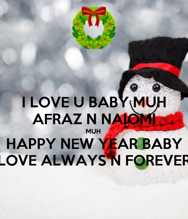 I LOVE U BABY MUH AFRAZ N NAIOMI MUH  HAPPY NEW YEAR BABY LOVE ALWAYS N FOREVER