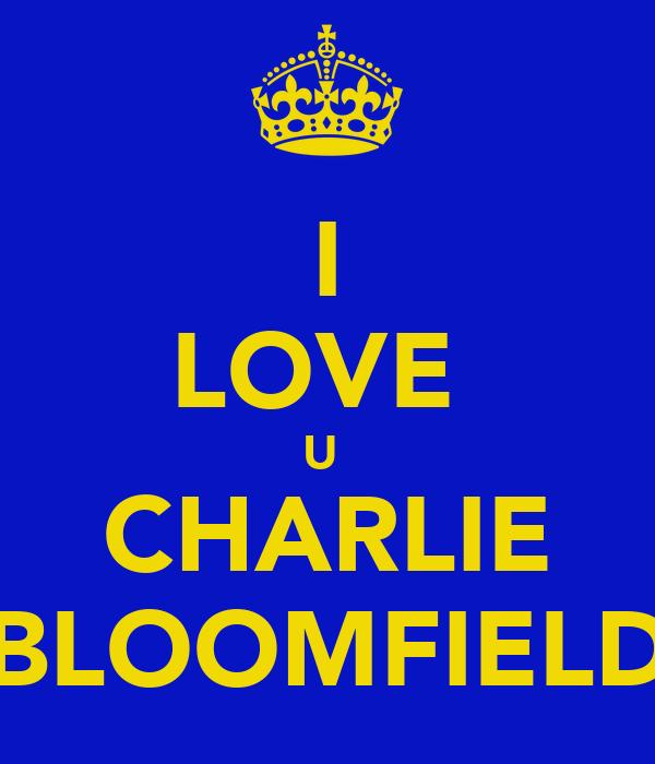 I LOVE  U  CHARLIE BLOOMFIELD